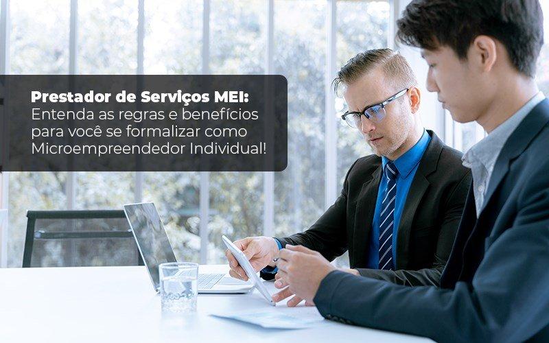 Prestador De Serviços Mei Entenda As Regras E Benefícios Para Você Se Formalizar Como Microempreendedor Individual - Contabilidade Na Zona Leste - SP | BPC Assessoria