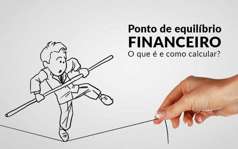 Ponto De Equilibrio Financeiro O Que E E Como Calcular - Contabilidade Na Zona Leste - SP | BPC Assessoria