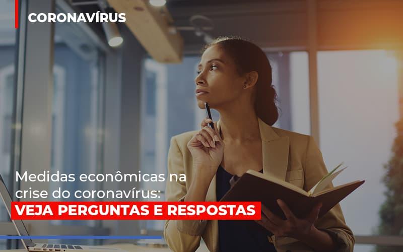Medidas Econômicas Na Crise Do Coronavírus: Veja Perguntas E Respostas