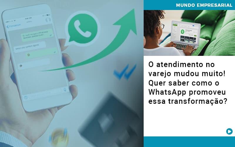 O Atendimento No Varejo Mudou Muito! Quer Saber Como O WhatsApp Promoveu Essa Transformação?